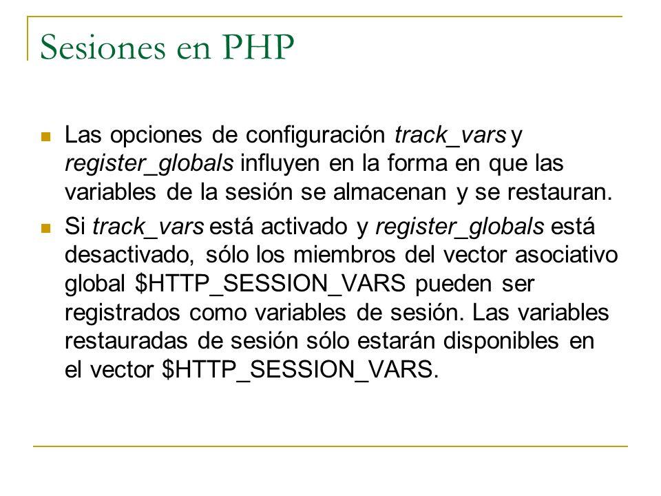 Sesiones en PHP Las opciones de configuración track_vars y register_globals influyen en la forma en que las variables de la sesión se almacenan y se r