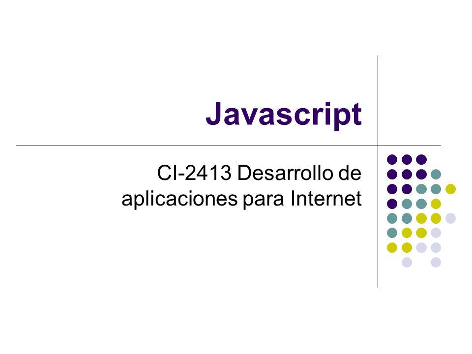 Versiones de Javascript NN 2.0 / IE 3.0 (Con errores y poco confiable) Javascript 1.0 NN 3.0 Javascript 1.1 NN 4.0 / IE 4.0 Javascript 1.2 (En IE conocido como JScript) NN 6.0 / IE 6.0 Javascript 1.5