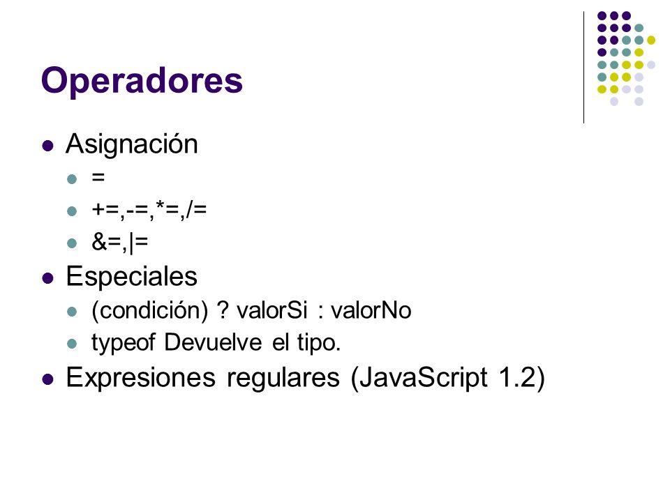 Operadores Asignación = +=,-=,*=,/= &=,|= Especiales (condición) ? valorSi : valorNo typeof Devuelve el tipo. Expresiones regulares (JavaScript 1.2)