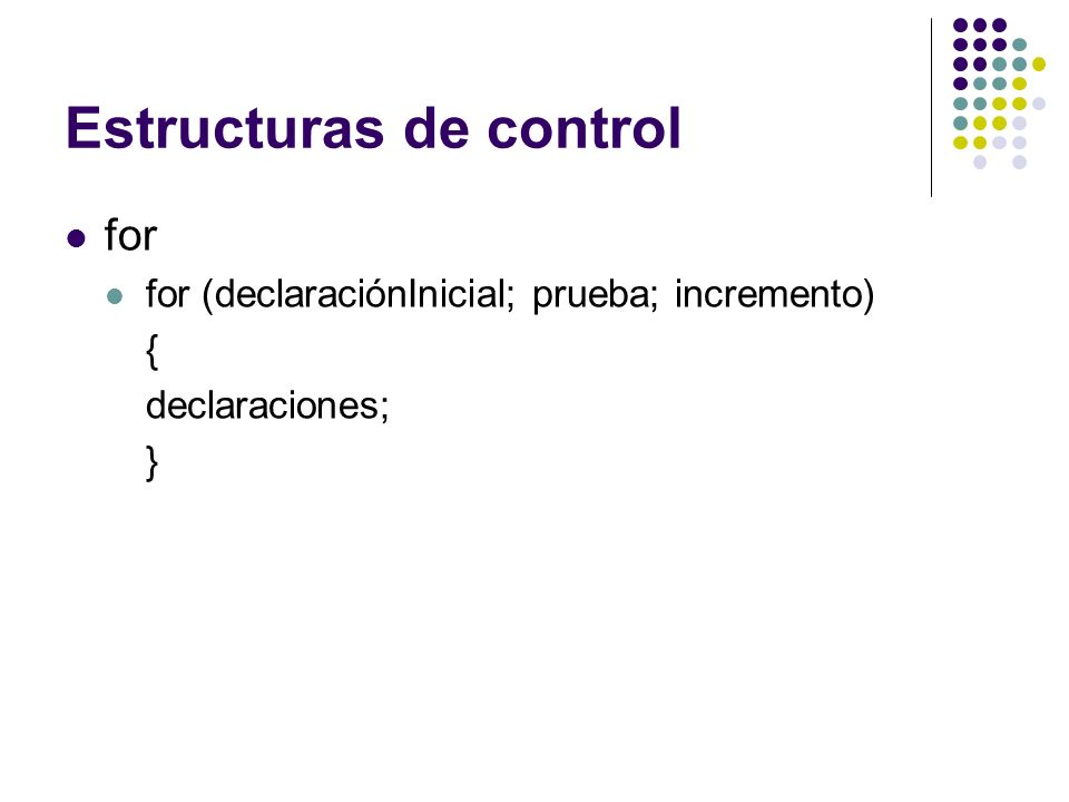 Estructuras de control for for (declaraciónInicial; prueba; incremento) { declaraciones; }