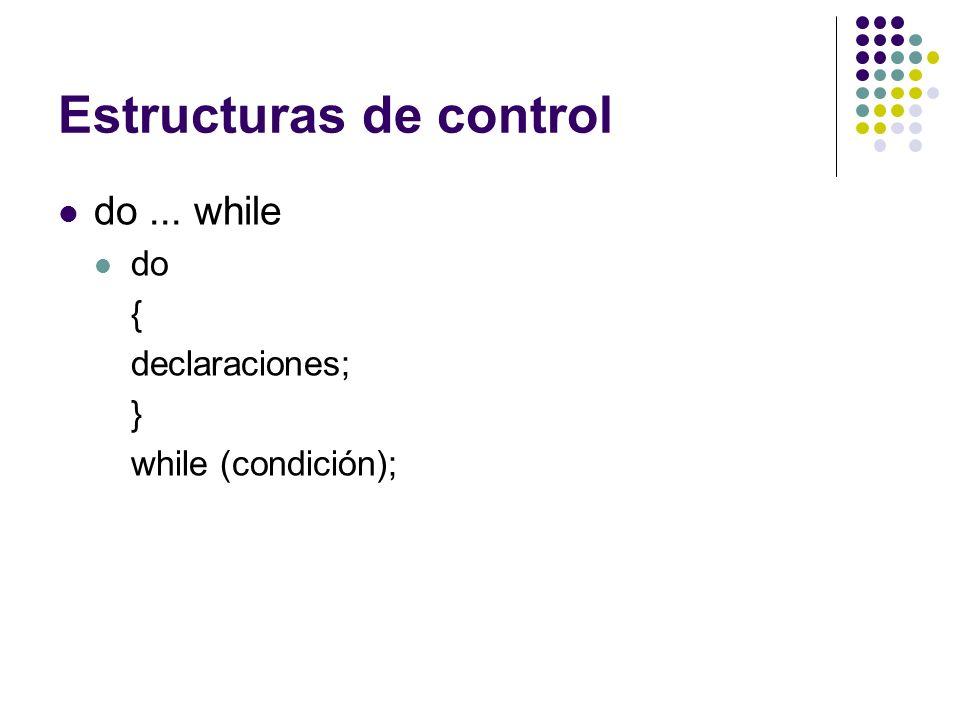 Estructuras de control do... while do { declaraciones; } while (condición);