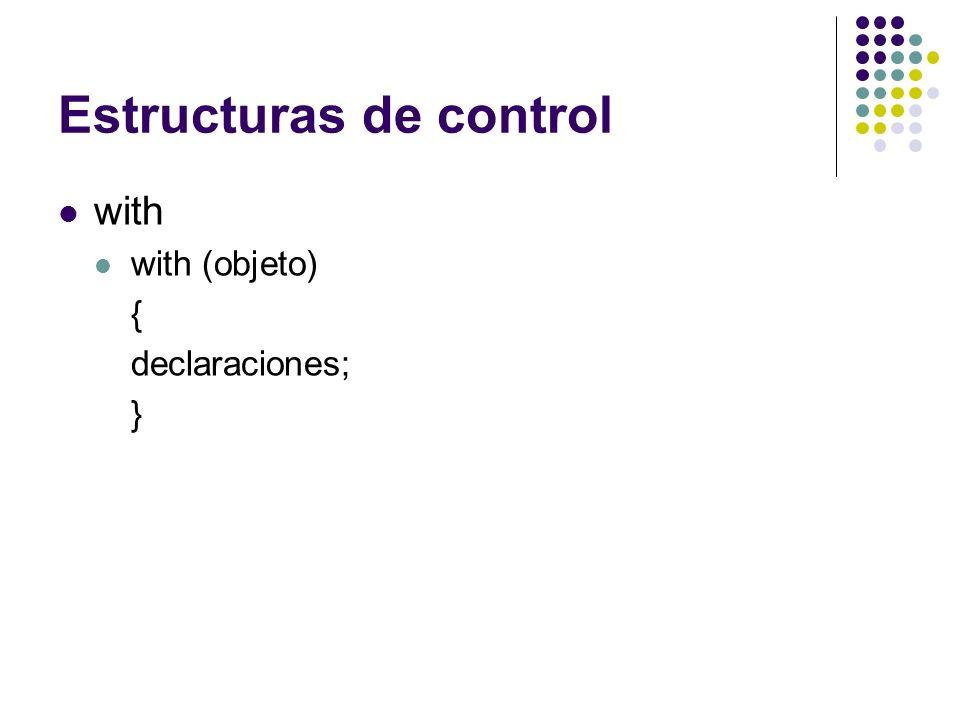 Estructuras de control with with (objeto) { declaraciones; }