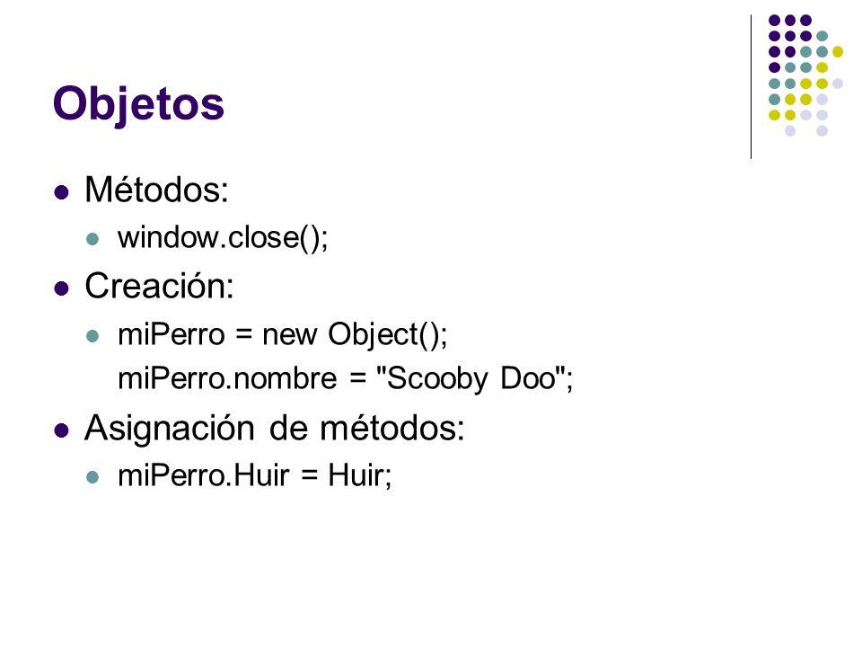Objetos Métodos: window.close(); Creación: miPerro = new Object(); miPerro.nombre =