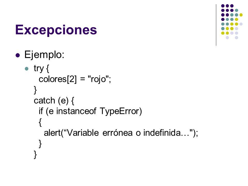 Excepciones Ejemplo: try { colores[2] =