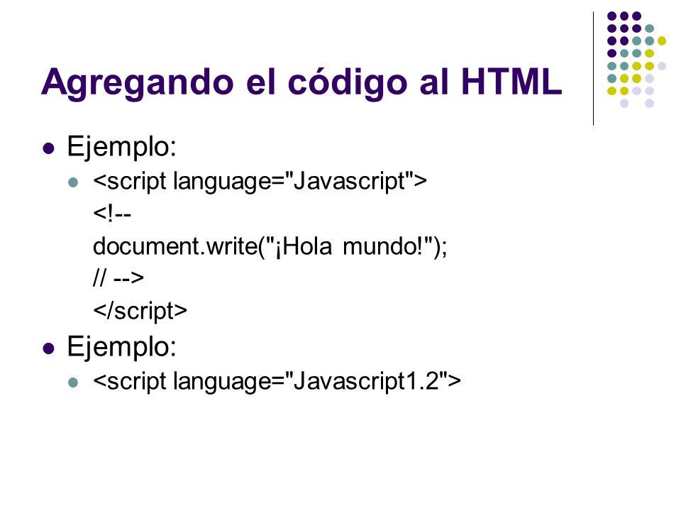 Agregando el código al HTML Ejemplo: La última norma de HTML disponible en http://www.w3.org/TR/html401/interact/scripts.html recomiendo utilizar: http://www.w3.org/TR/html401/interact/scripts.html