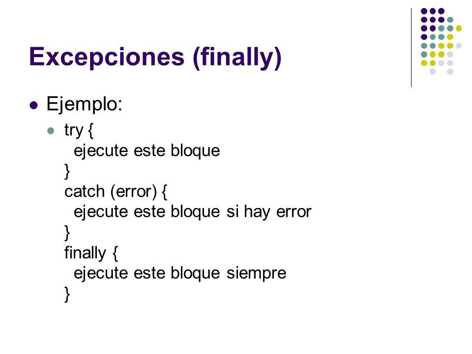 Excepciones (finally) Ejemplo: try { ejecute este bloque } catch (error) { ejecute este bloque si hay error } finally { ejecute este bloque siempre }