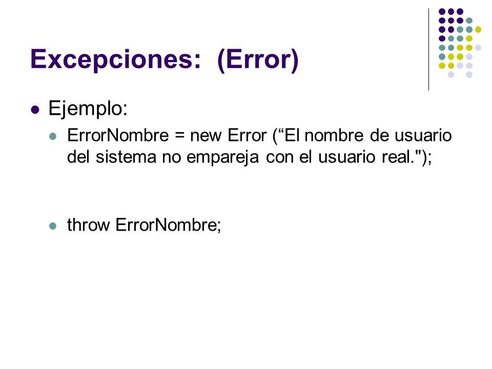 Excepciones: (Error) Ejemplo: ErrorNombre = new Error (El nombre de usuario del sistema no empareja con el usuario real.