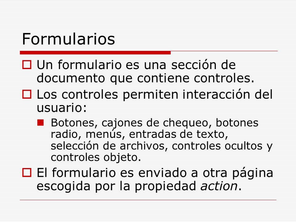 Formularios Un formulario es una sección de documento que contiene controles. Los controles permiten interacción del usuario: Botones, cajones de cheq