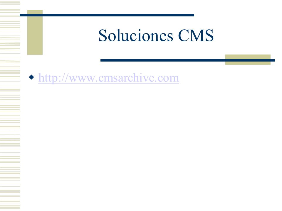 Información Interesante http://cmsinfo.org/ http://dcb.sun.com/practices/howtos/selecting _cms.jsp http://dcb.sun.com/practices/howtos/selecting _cms.jsp http://www.webgez.com/cms-resources.html http://www.back- end.org/main_file.php/links/ http://www.back- end.org/main_file.php/links/