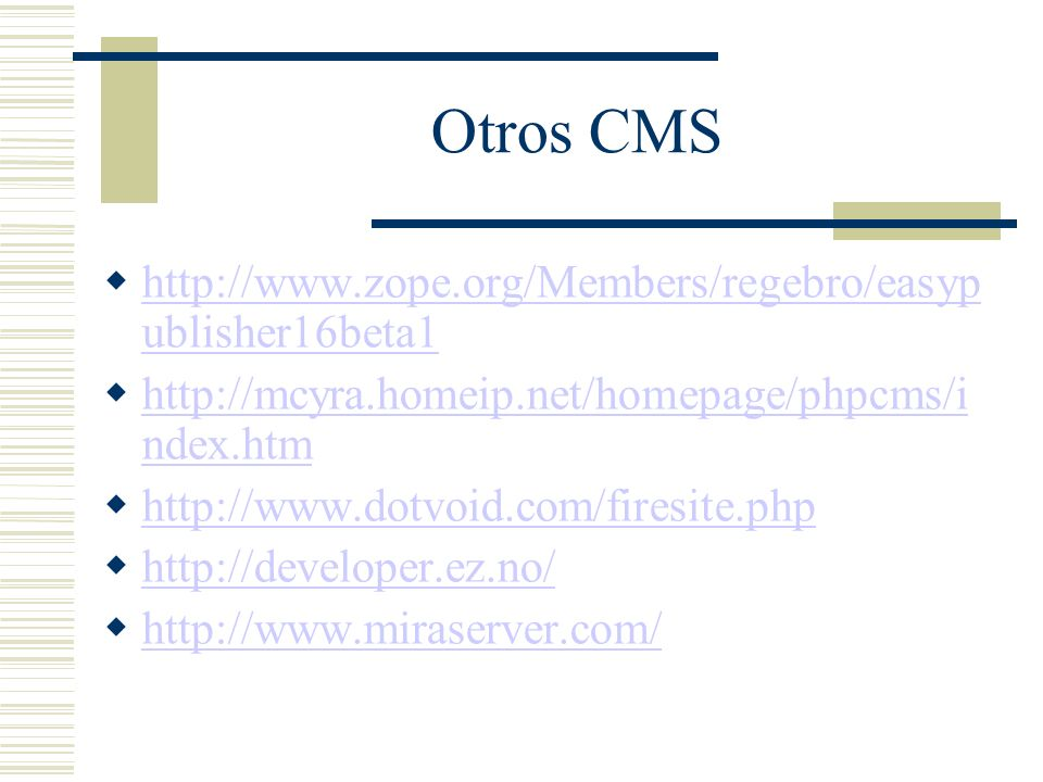 Otros CMS http://www.zope.org/Members/regebro/easyp ublisher16beta1 http://www.zope.org/Members/regebro/easyp ublisher16beta1 http://mcyra.homeip.net/