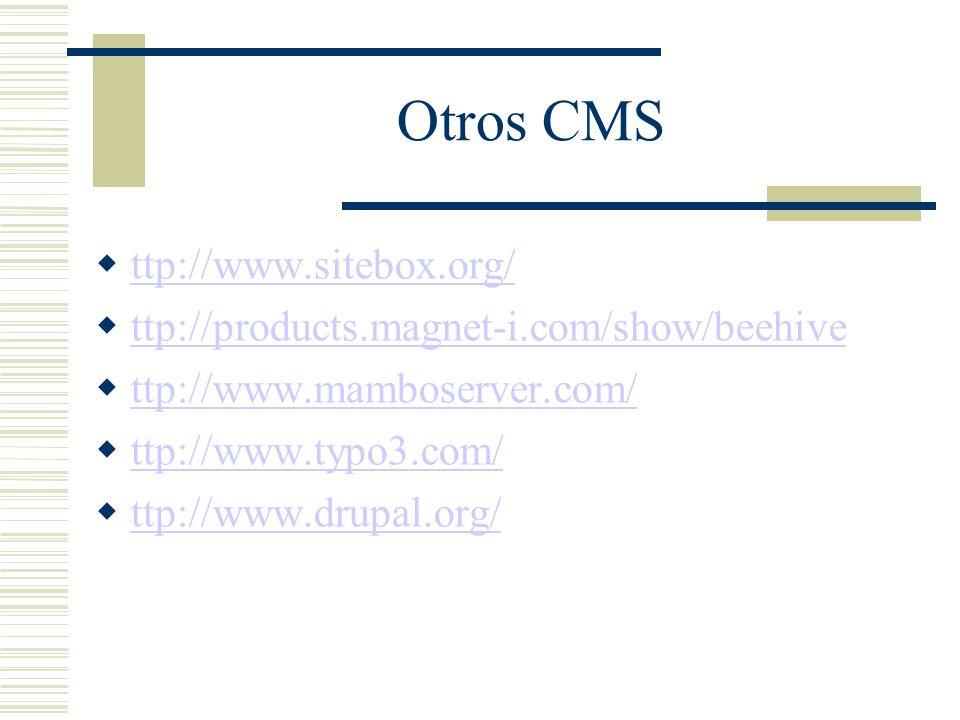 Otros CMS ttp://www.sitebox.org/ ttp://products.magnet-i.com/show/beehive ttp://www.mamboserver.com/ ttp://www.typo3.com/ ttp://www.drupal.org/