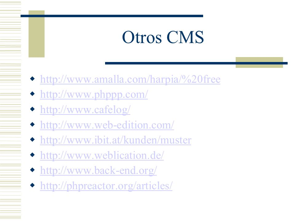 Otros CMS http://www.amalla.com/harpia/%20free http://www.phppp.com/ http://www.cafelog/ http://www.web-edition.com/ http://www.ibit.at/kunden/muster