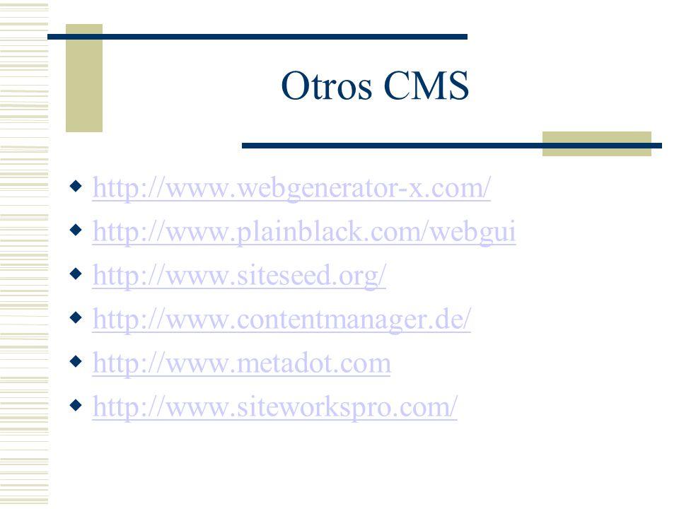 Otros CMS http://www.webgenerator-x.com/ http://www.plainblack.com/webgui http://www.siteseed.org/ http://www.contentmanager.de/ http://www.metadot.com http://www.siteworkspro.com/