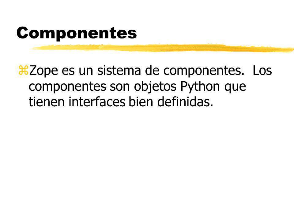 Componentes zZope es un sistema de componentes.