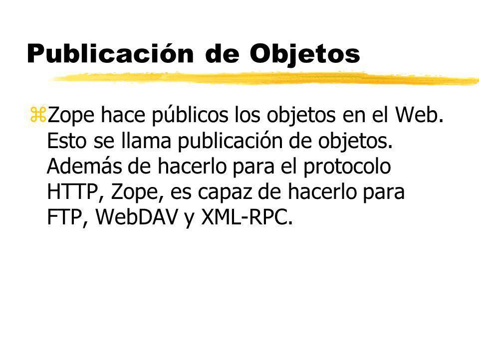 Publicación de Objetos zZope hace públicos los objetos en el Web.