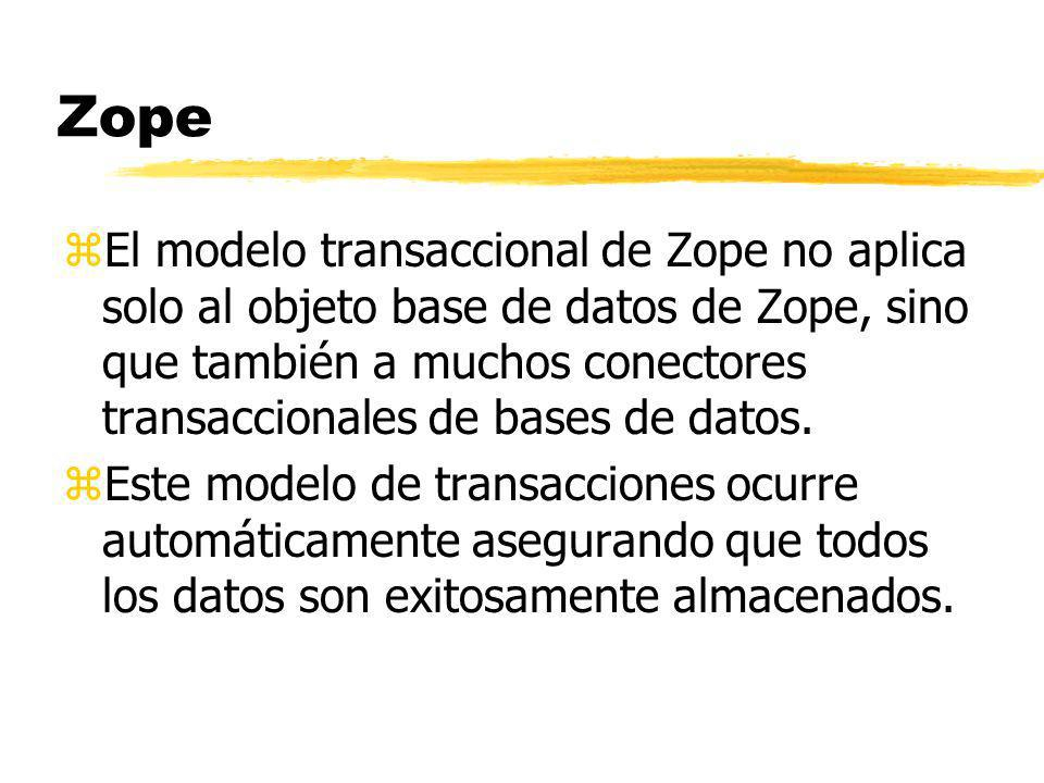 Zope zEl modelo transaccional de Zope no aplica solo al objeto base de datos de Zope, sino que también a muchos conectores transaccionales de bases de datos.
