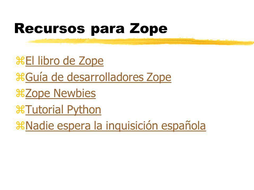 Recursos para Zope zEl libro de ZopeEl libro de Zope zGuía de desarrolladores ZopeGuía de desarrolladores Zope zZope NewbiesZope Newbies zTutorial PythonTutorial Python zNadie espera la inquisición españolaNadie espera la inquisición española