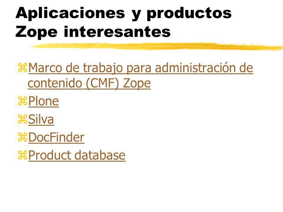 Aplicaciones y productos Zope interesantes zMarco de trabajo para administración de contenido (CMF) ZopeMarco de trabajo para administración de contenido (CMF) Zope zPlonePlone zSilvaSilva zDocFinderDocFinder zProduct databaseProduct database