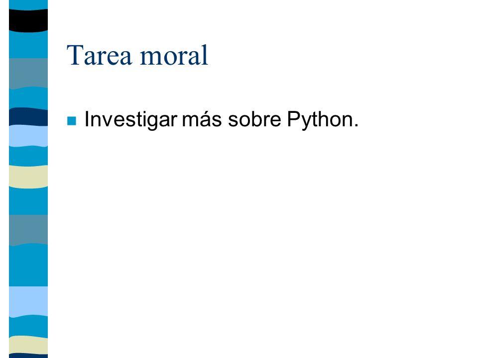 Tarea moral Investigar más sobre Python.