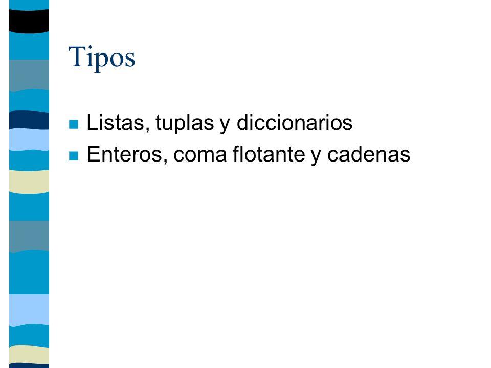 Tipos Listas, tuplas y diccionarios Enteros, coma flotante y cadenas