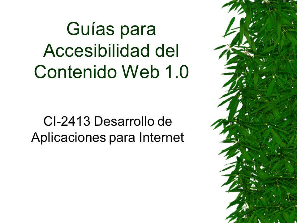 Enlaces Interesantes WCAG en español Herramientas de validación –http://www.cynthiasays.com/fulloptions.asphttp://www.cynthiasays.com/fulloptions.asp –http://www.tawdis.net/http://www.tawdis.net/ –http://bobby.watchfire.com/bobby/html/en/index.jsphttp://bobby.watchfire.com/bobby/html/en/index.jsp Lista de correo sobre accesibilidad Preguntas frecuentes sobre accesibilidad Descarga de Bobby