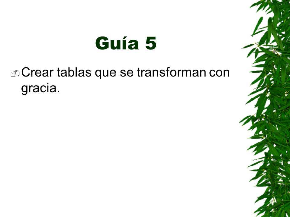 Guía 5 Crear tablas que se transforman con gracia.