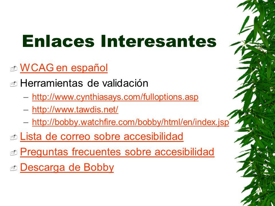 Enlaces Interesantes WCAG en español Herramientas de validación –http://www.cynthiasays.com/fulloptions.asphttp://www.cynthiasays.com/fulloptions.asp