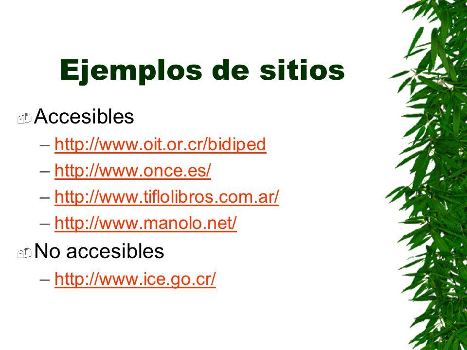 Ejemplos de sitios Accesibles –http://www.oit.or.cr/bidipedhttp://www.oit.or.cr/bidiped –http://www.once.es/http://www.once.es/ –http://www.tiflolibro