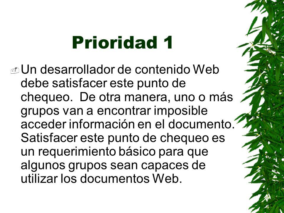 Prioridad 1 Un desarrollador de contenido Web debe satisfacer este punto de chequeo. De otra manera, uno o más grupos van a encontrar imposible accede