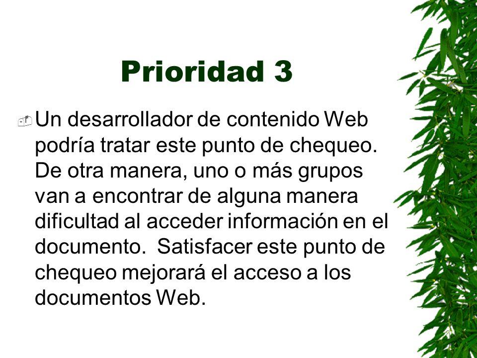 Prioridad 3 Un desarrollador de contenido Web podría tratar este punto de chequeo. De otra manera, uno o más grupos van a encontrar de alguna manera d
