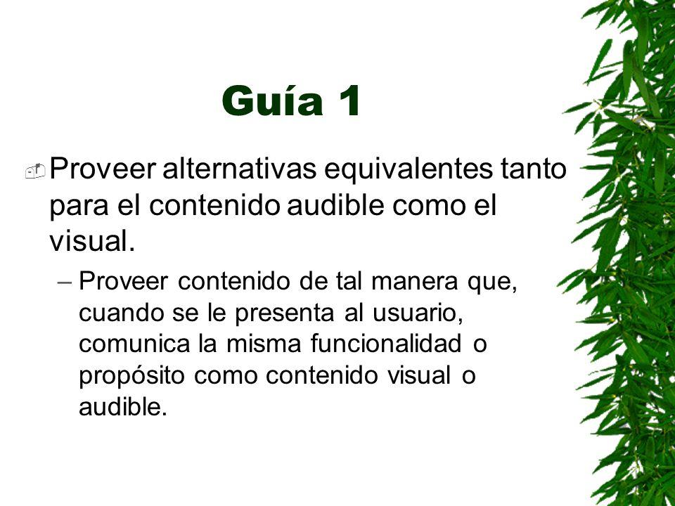 Guía 1 Proveer alternativas equivalentes tanto para el contenido audible como el visual. –Proveer contenido de tal manera que, cuando se le presenta a