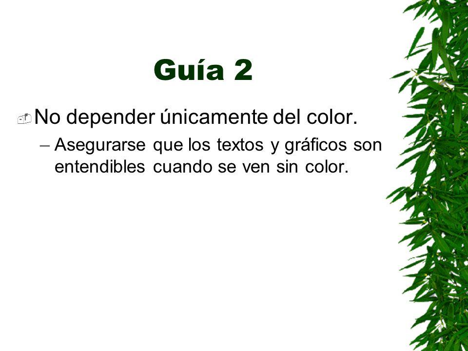 Guía 2 No depender únicamente del color. –Asegurarse que los textos y gráficos son entendibles cuando se ven sin color.