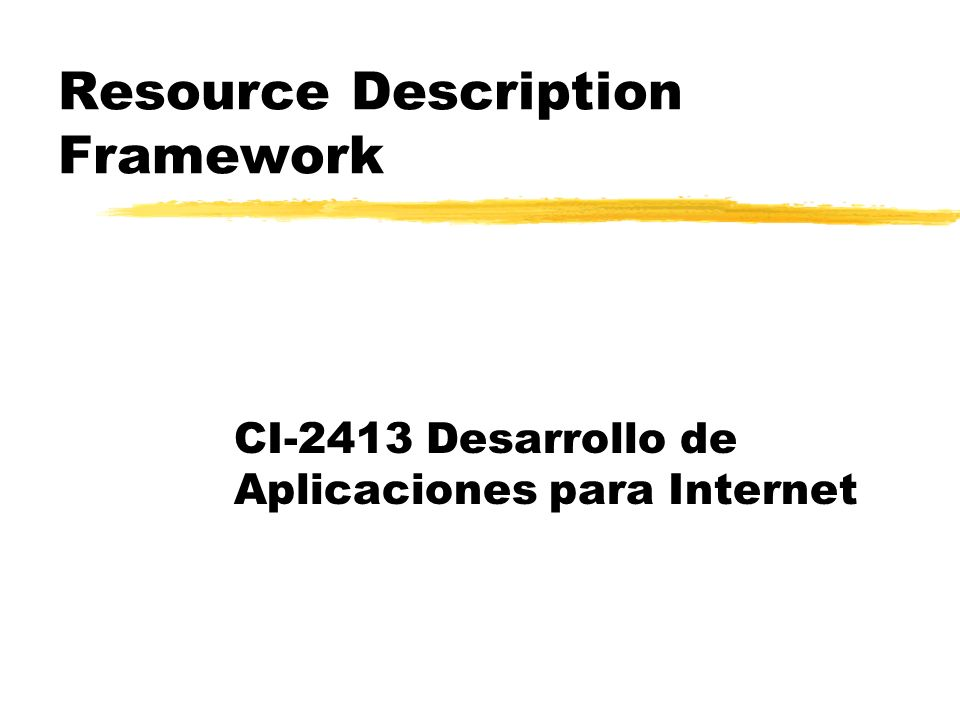 Resource Description Framework CI-2413 Desarrollo de Aplicaciones para Internet
