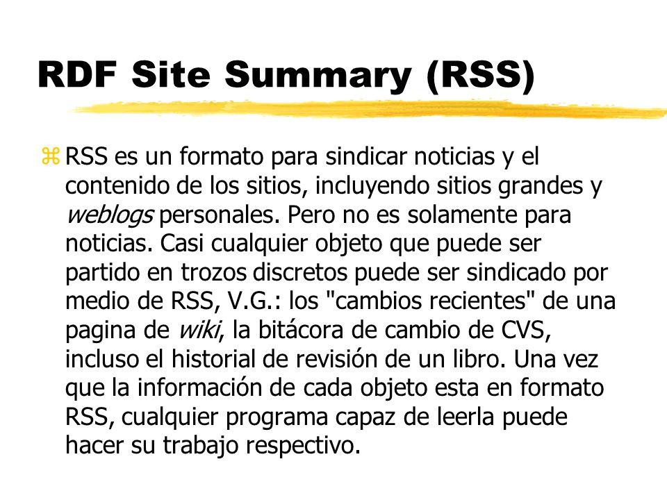 RDF Site Summary (RSS) zRSS es un formato para sindicar noticias y el contenido de los sitios, incluyendo sitios grandes y weblogs personales. Pero no