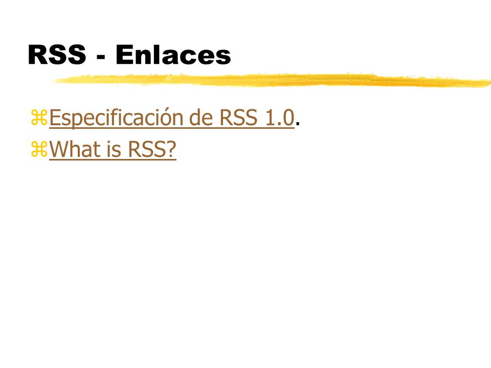 RSS - Enlaces zEspecificación de RSS 1.0.Especificación de RSS 1.0 zWhat is RSS?What is RSS?