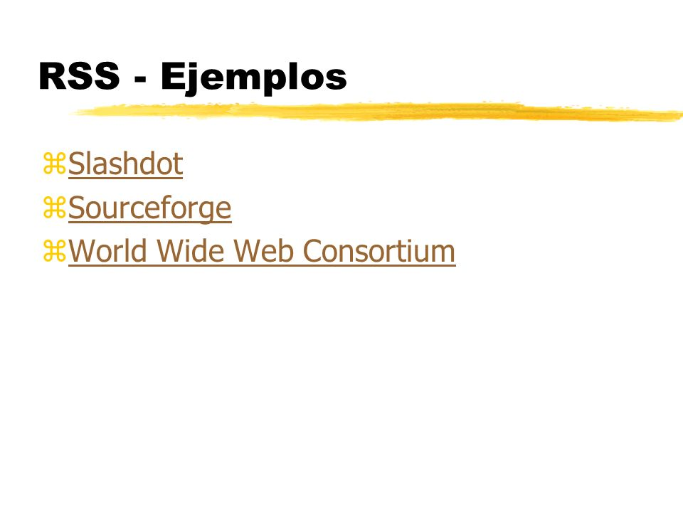 RSS - Ejemplos zSlashdotSlashdot zSourceforgeSourceforge zWorld Wide Web ConsortiumWorld Wide Web Consortium