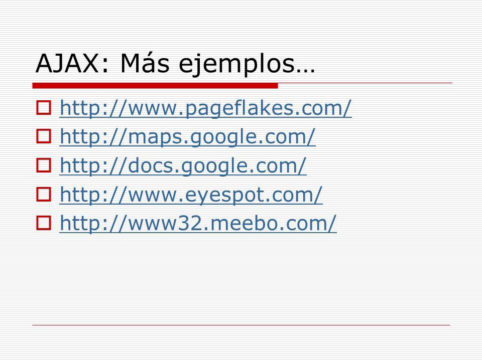 AJAX: Frameworks Ruby on Rails (Ruby, prototype.js) http://rails.rubyonrails.com/classes/Actio nView/Helpers/PrototypeHelper.html http://rails.rubyonrails.com/classes/Actio nView/Helpers/PrototypeHelper.html ATLAS (.NET) Google Web Toolkit (Java) http://code.google.com/webtoolkit/ AjaxTags (JSP) http://ajaxtags.sourceforge.net/