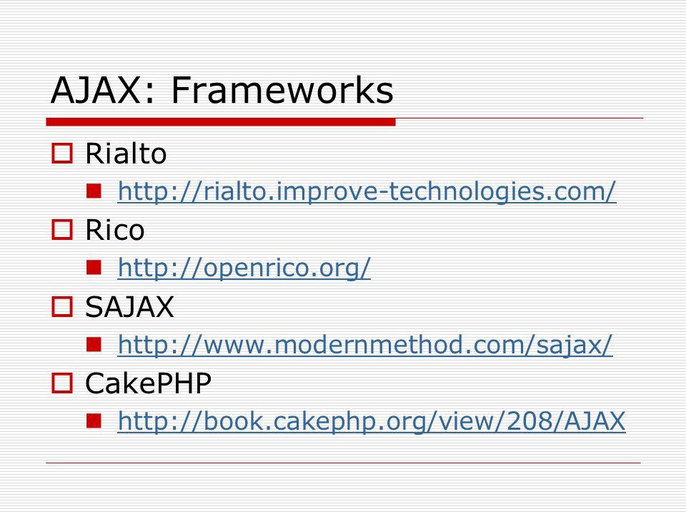 AJAX: Frameworks Rialto http://rialto.improve-technologies.com/ Rico http://openrico.org/ SAJAX http://www.modernmethod.com/sajax/ CakePHP http://book.cakephp.org/view/208/AJAX