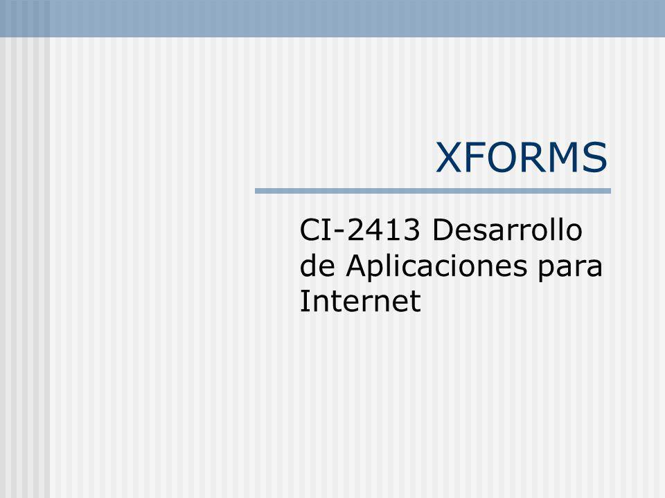 XFORMS CI-2413 Desarrollo de Aplicaciones para Internet