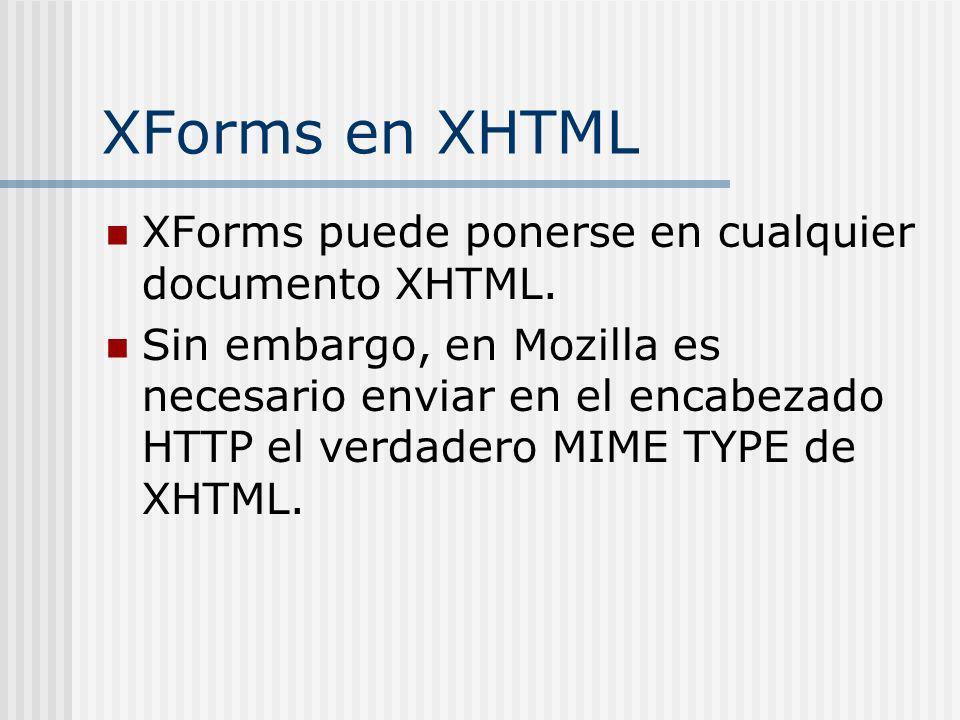 XForms en XHTML XForms puede ponerse en cualquier documento XHTML. Sin embargo, en Mozilla es necesario enviar en el encabezado HTTP el verdadero MIME