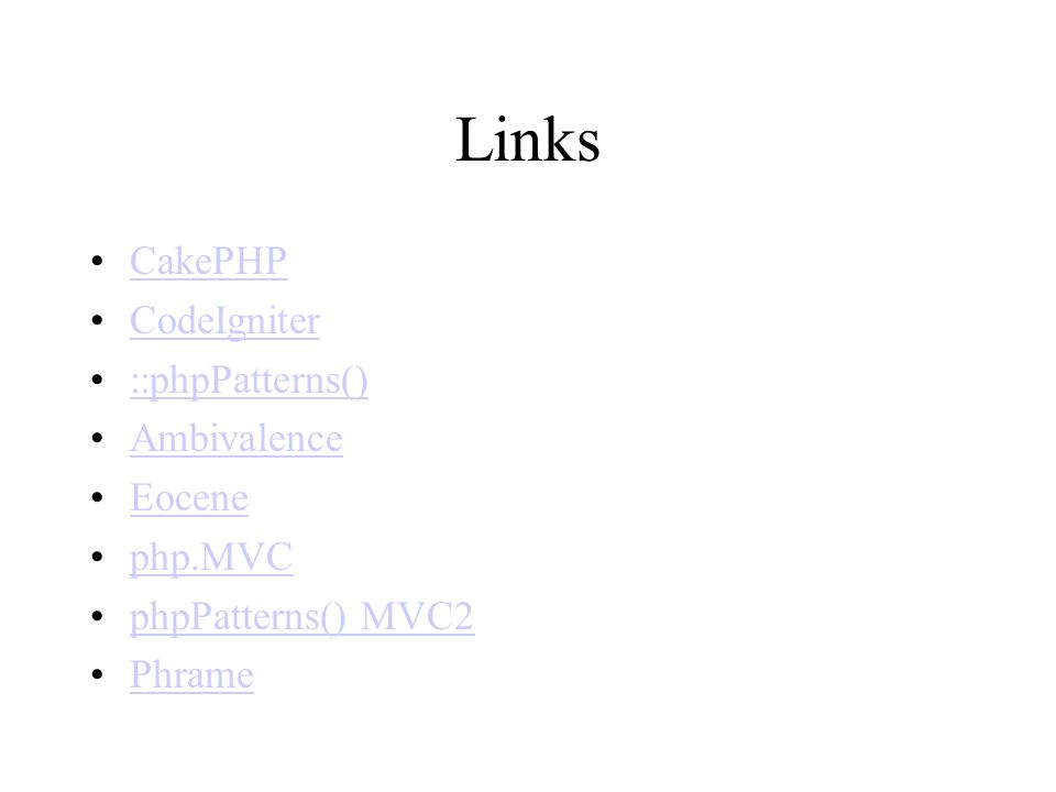 Links CakePHP CodeIgniter ::phpPatterns() Ambivalence Eocene php.MVC phpPatterns() MVC2 Phrame