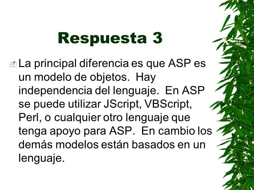 Respuesta 3 La principal diferencia es que ASP es un modelo de objetos.