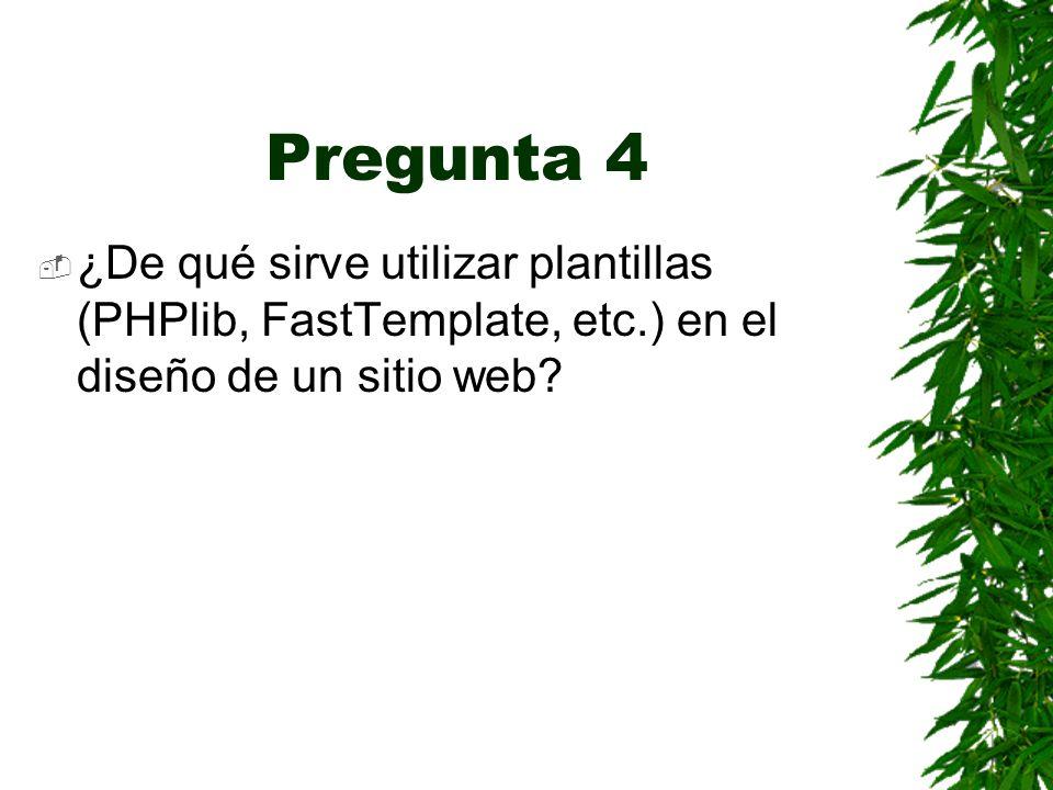 Pregunta 4 ¿De qué sirve utilizar plantillas (PHPlib, FastTemplate, etc.) en el diseño de un sitio web
