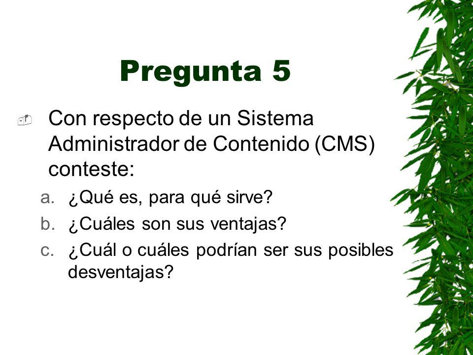 Pregunta 5 Con respecto de un Sistema Administrador de Contenido (CMS) conteste: a.¿Qué es, para qué sirve.