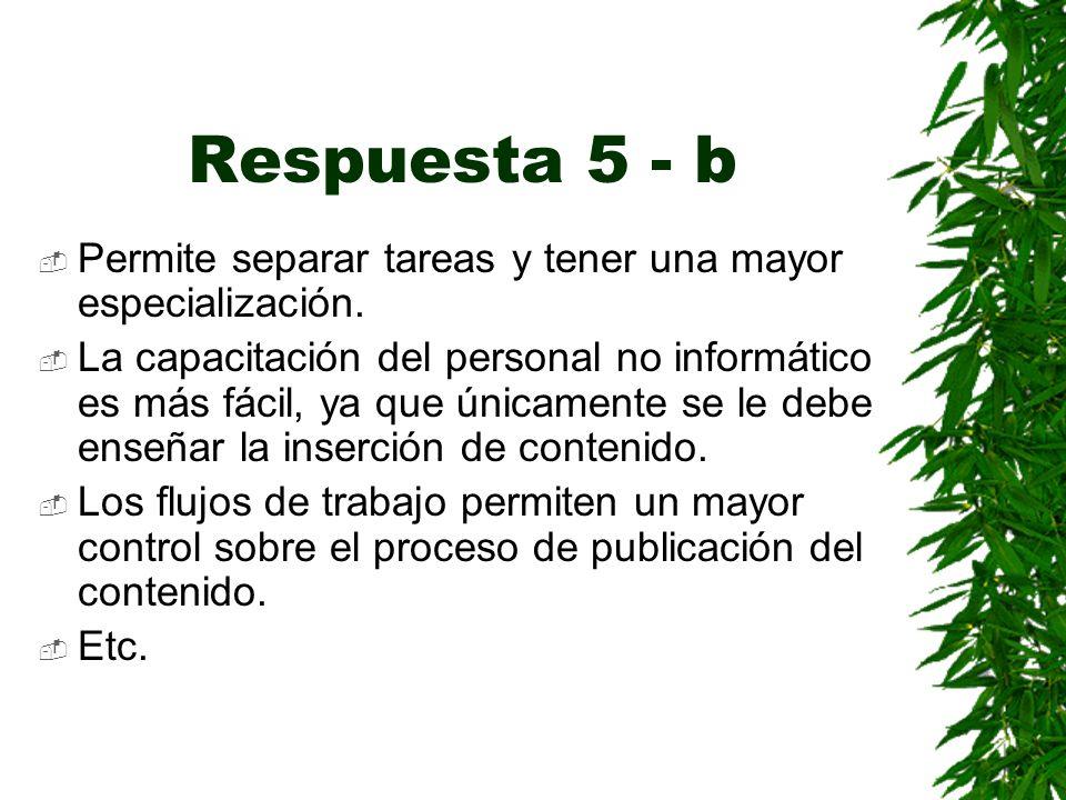 Respuesta 5 - b Permite separar tareas y tener una mayor especialización.