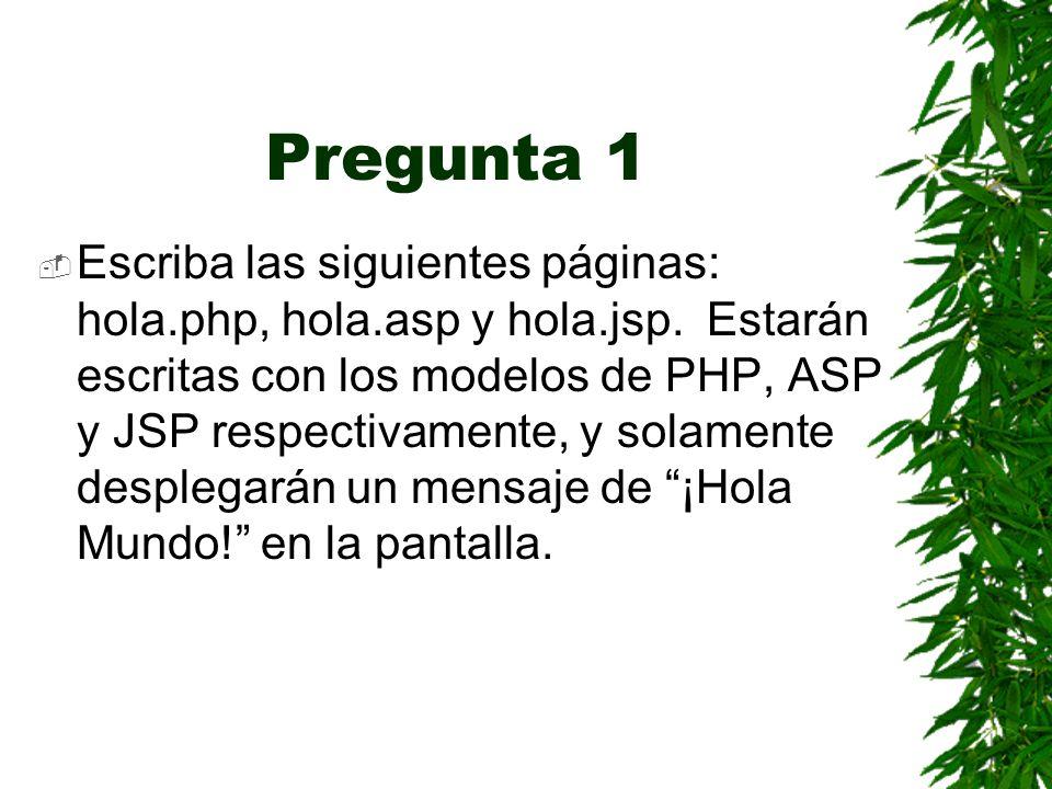 Pregunta 1 Escriba las siguientes páginas: hola.php, hola.asp y hola.jsp.