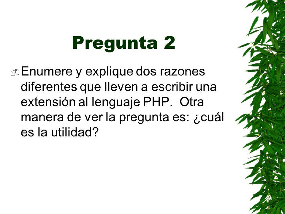 Pregunta 2 Enumere y explique dos razones diferentes que lleven a escribir una extensión al lenguaje PHP.