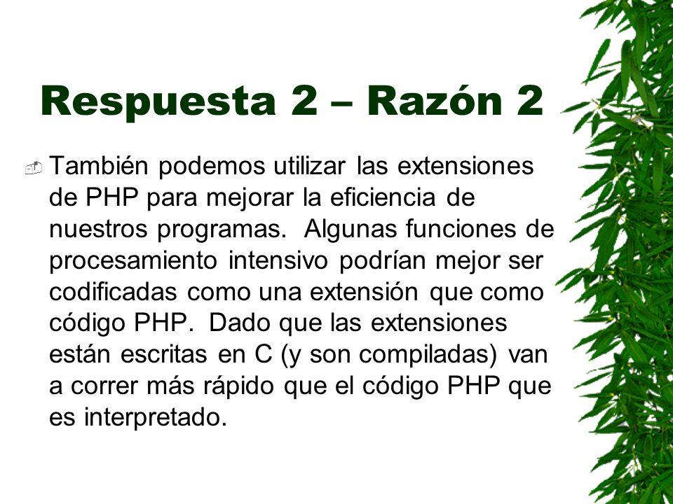 Respuesta 2 – Razón 2 También podemos utilizar las extensiones de PHP para mejorar la eficiencia de nuestros programas.