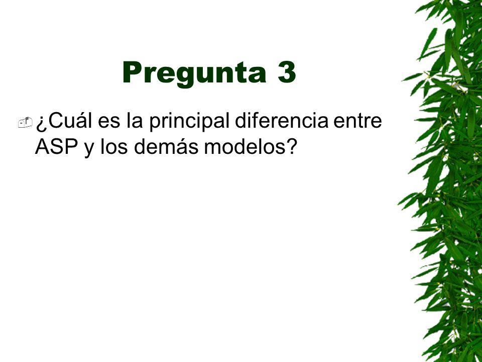 Pregunta 3 ¿Cuál es la principal diferencia entre ASP y los demás modelos