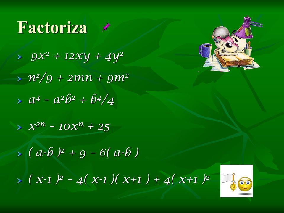 Factoriza 9x 2 + 12xy + 4y 2 9x 2 + 12xy + 4y 2 n 2 /9 + 2mn + 9m 2 a 4 – a 2 b 2 + b 4 /4 x 2n – 10x n + 25 ( a-b ) 2 + 9 – 6( a-b ) ( x-1 ) 2 – 4( x